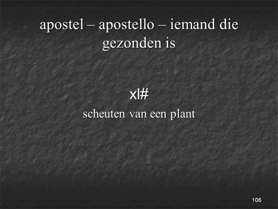 106 apostel – apostello – iemand die gezonden is xl# scheuten van een plant