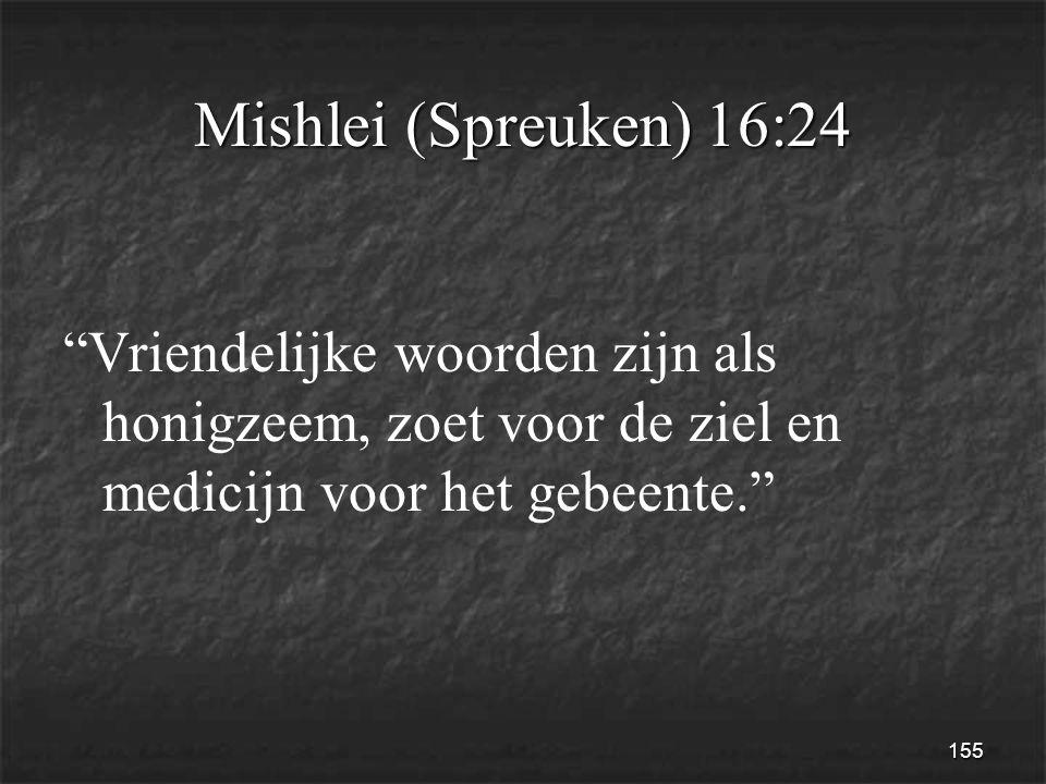 155 Mishlei (Spreuken) 16:24 Vriendelijke woorden zijn als honigzeem, zoet voor de ziel en medicijn voor het gebeente.
