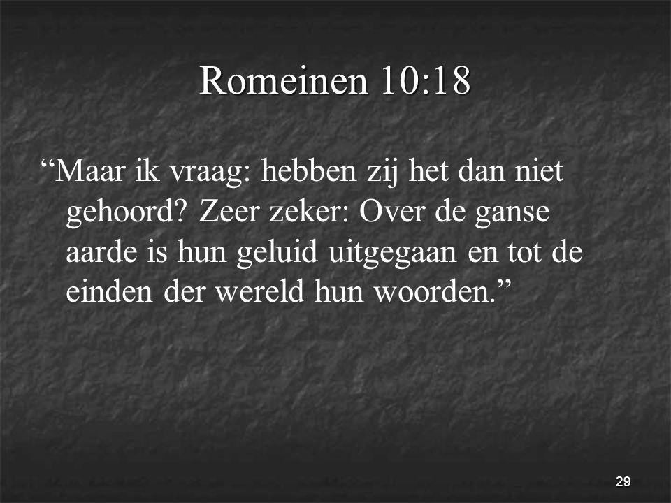 29 Romeinen 10:18 Maar ik vraag: hebben zij het dan niet gehoord.