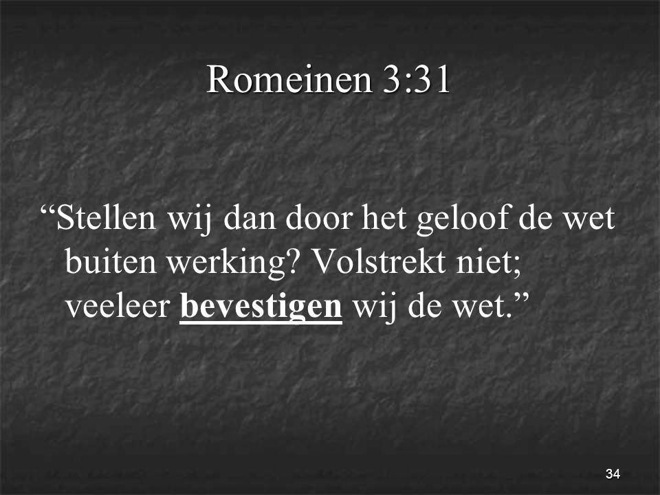 34 Romeinen 3:31 Stellen wij dan door het geloof de wet buiten werking.