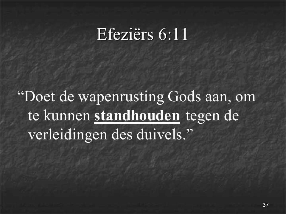 37 Efeziërs 6:11 Doet de wapenrusting Gods aan, om te kunnen standhouden tegen de verleidingen des duivels.