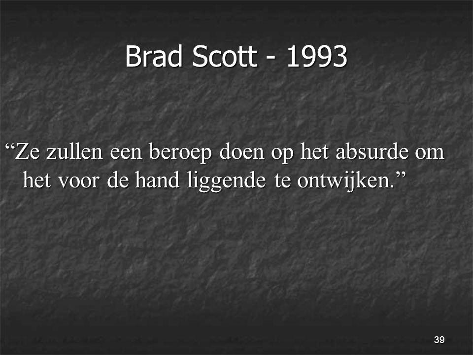 39 Brad Scott - 1993 Ze zullen een beroep doen op het absurde om het voor de hand liggende te ontwijken.