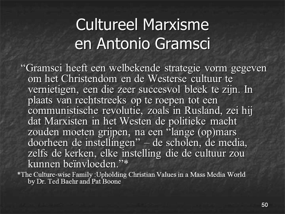 50 Cultureel Marxisme en Antonio Gramsci Gramsci heeft een welbekende strategie vorm gegeven om het Christendom en de Westerse cultuur te vernietigen, een die zeer succesvol bleek te zijn.