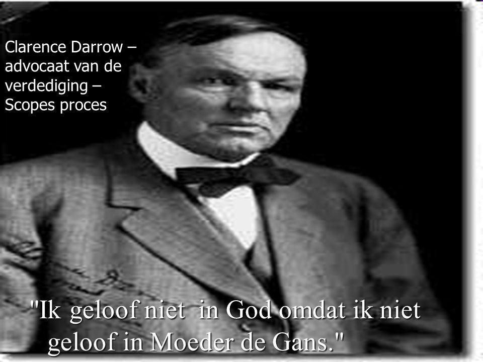 52 Ik geloof niet in God omdat ik niet geloof in Moeder de Gans. Clarence Darrow – advocaat van de verdediging – Scopes proces