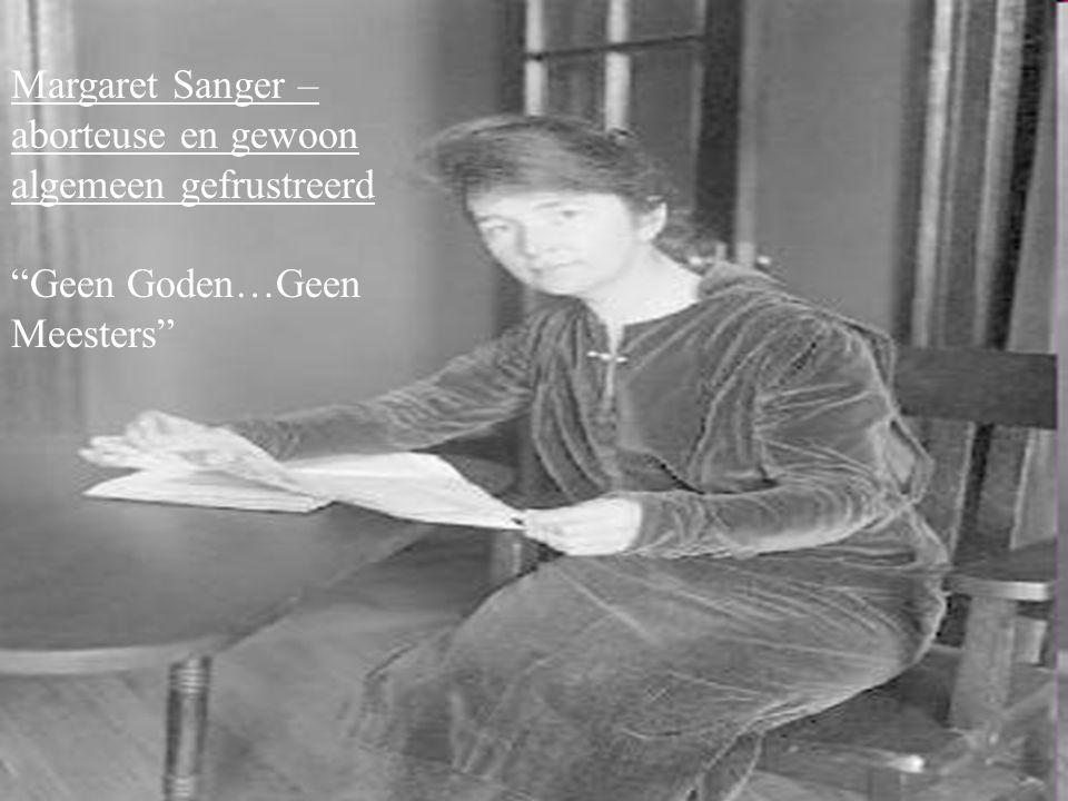 58 Margaret Sanger – aborteuse en gewoon algemeen gefrustreerd Geen Goden…Geen Meesters