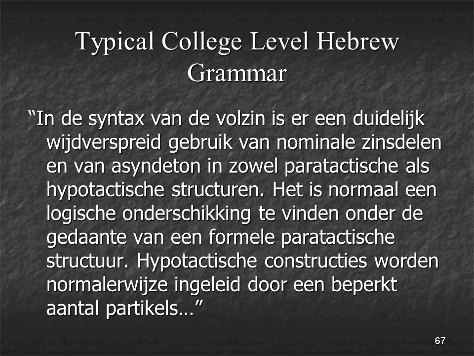 67 Typical College Level Hebrew Grammar In de syntax van de volzin is er een duidelijk wijdverspreid gebruik van nominale zinsdelen en van asyndeton in zowel paratactische als hypotactische structuren.