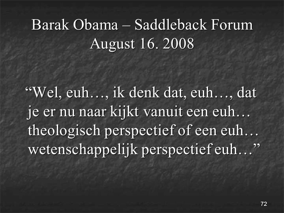 72 Barak Obama – Saddleback Forum August 16.