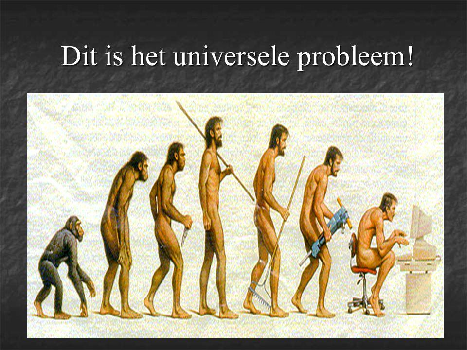 76 Dit is het universele probleem! Dit is het universele probleem!