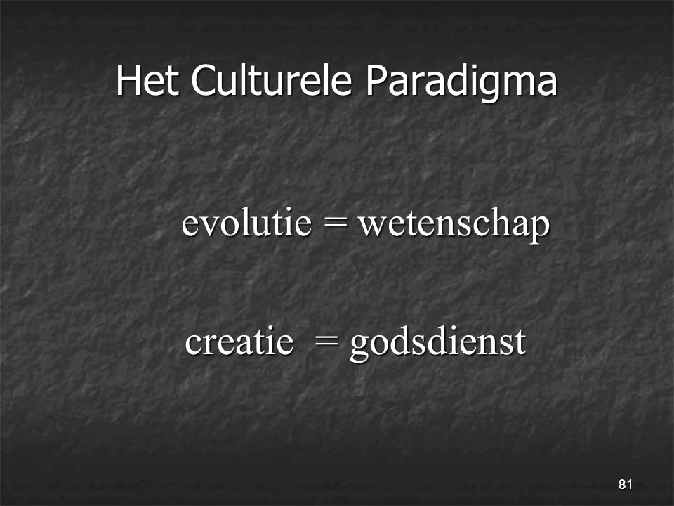 81 Het Culturele Paradigma evolutie = wetenschap evolutie = wetenschap creatie = godsdienst creatie = godsdienst