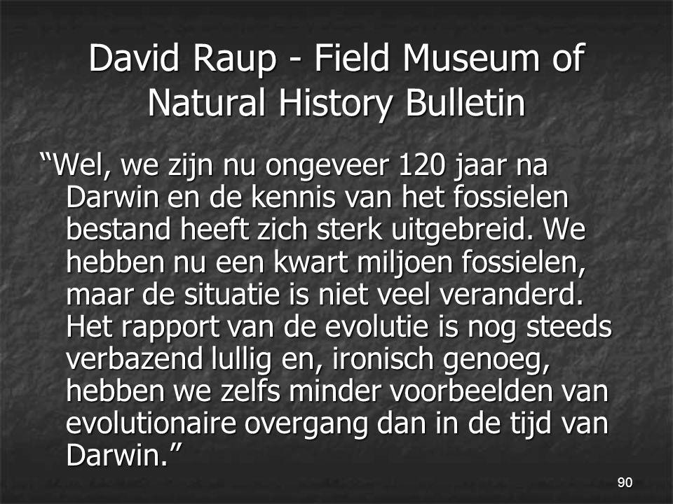 90 David Raup - Field Museum of Natural History Bulletin Wel, we zijn nu ongeveer 120 jaar na Darwin en de kennis van het fossielen bestand heeft zich sterk uitgebreid.
