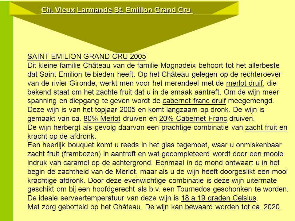 Ch. Vieux Larmande St. Emilion Grand Cru Merlot (80%) Cabernet Franc (20%) 16,86€ Serveren bij: Struisvogel Lamsvlees Everzwijn