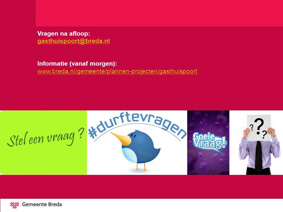 Vragen na afloop: gasthuispoort@breda.nl Informatie (vanaf morgen): www.breda.nl/gemeente/plannen-projecten/gasthuispoort