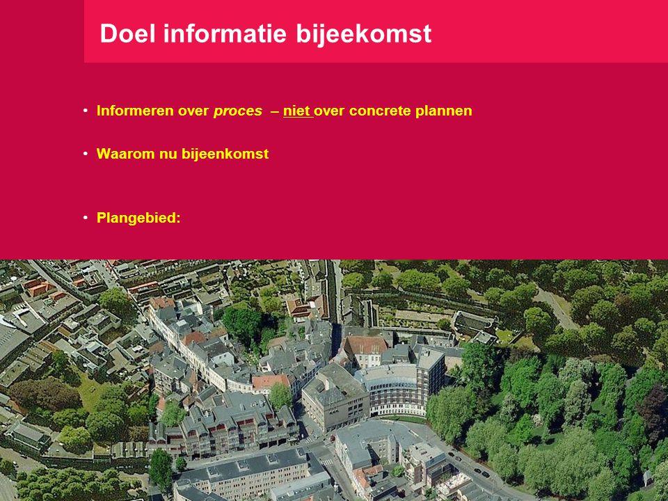 Doel informatie bijeekomst •Informeren over proces – niet over concrete plannen •Waarom nu bijeenkomst •Plangebied: