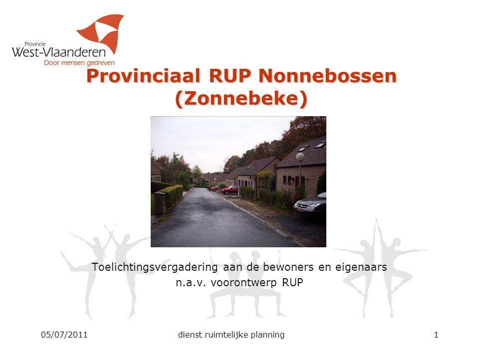 05/07/2011dienst ruimtelijke planning1 Toelichtingsvergadering aan de bewoners en eigenaars n.a.v. voorontwerp RUP Provinciaal RUP Nonnebossen (Zonneb