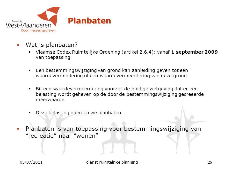 Planbaten  Wat is planbaten?  Vlaamse Codex Ruimtelijke Ordening (artikel 2.6.4): vanaf 1 september 2009 van toepassing  Een bestemmingswijziging v