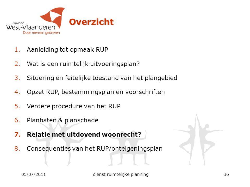 05/07/2011dienst ruimtelijke planning36 Overzicht 1.Aanleiding tot opmaak RUP 2.Wat is een ruimtelijk uitvoeringsplan? 3.Situering en feitelijke toest