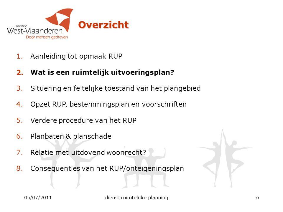 05/07/2011dienst ruimtelijke planning6 Overzicht 1.Aanleiding tot opmaak RUP 2.Wat is een ruimtelijk uitvoeringsplan? 3.Situering en feitelijke toesta
