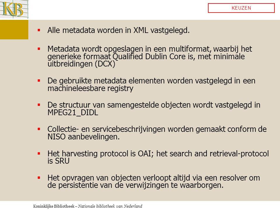 Koninklijke Bibliotheek – Nationale bibliotheek van Nederland  Alle metadata worden in XML vastgelegd.