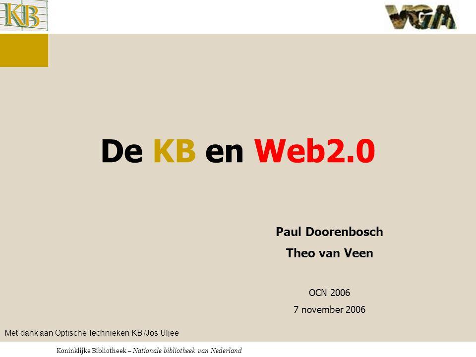 De KB en Web2.0 Paul Doorenbosch Theo van Veen OCN 2006 7 november 2006 Met dank aan Optische Technieken KB /Jos Uljee
