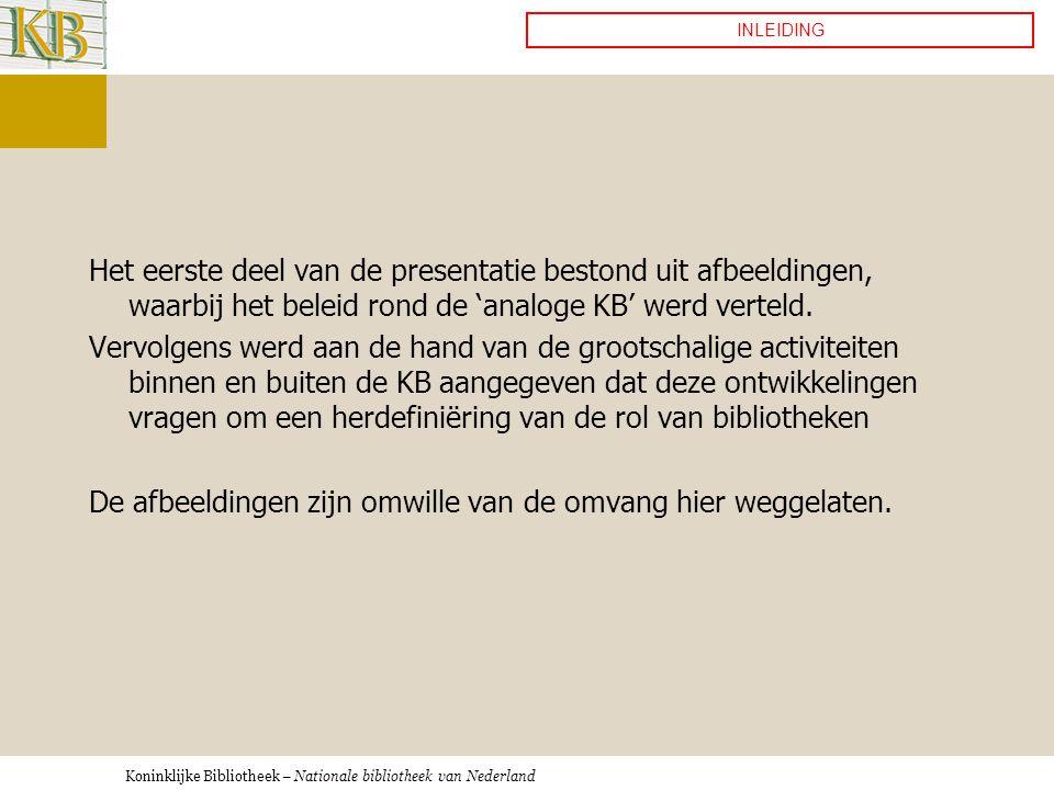 Koninklijke Bibliotheek – Nationale bibliotheek van Nederland Het eerste deel van de presentatie bestond uit afbeeldingen, waarbij het beleid rond de 'analoge KB' werd verteld.