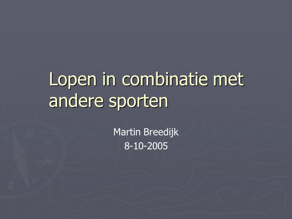 Lopen in combinatie met andere sporten Martin Breedijk 8-10-2005