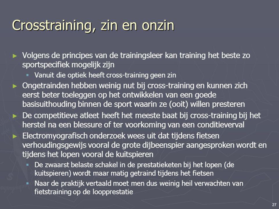 27 Crosstraining, zin en onzin ► Volgens de principes van de trainingsleer kan training het beste zo sportspecifiek mogelijk zijn  Vanuit die optiek