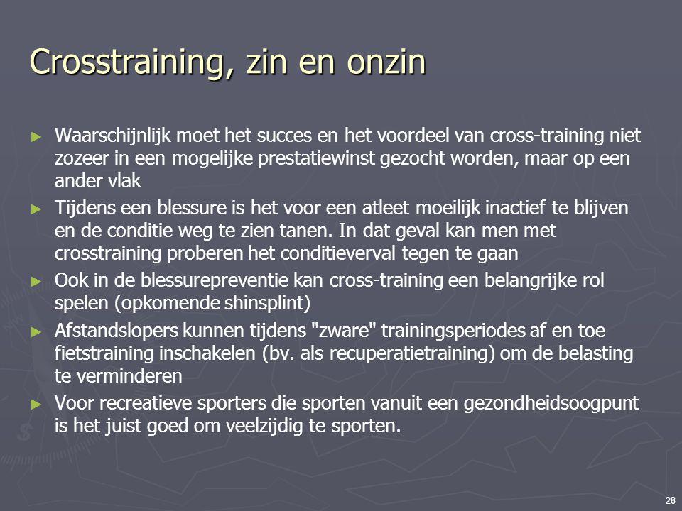 28 Crosstraining, zin en onzin ► Waarschijnlijk moet het succes en het voordeel van cross-training niet zozeer in een mogelijke prestatiewinst gezocht
