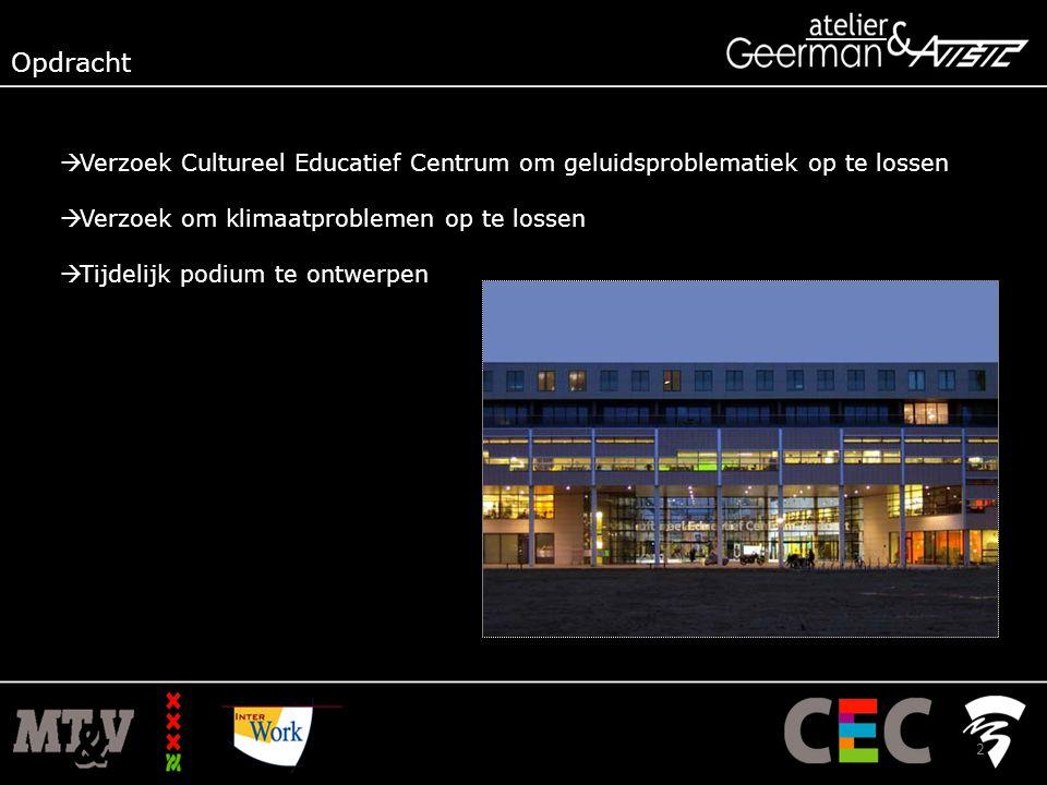  Verzoek Cultureel Educatief Centrum om geluidsproblematiek op te lossen  Verzoek om klimaatproblemen op te lossen  Tijdelijk podium te ontwerpen Opdracht 2