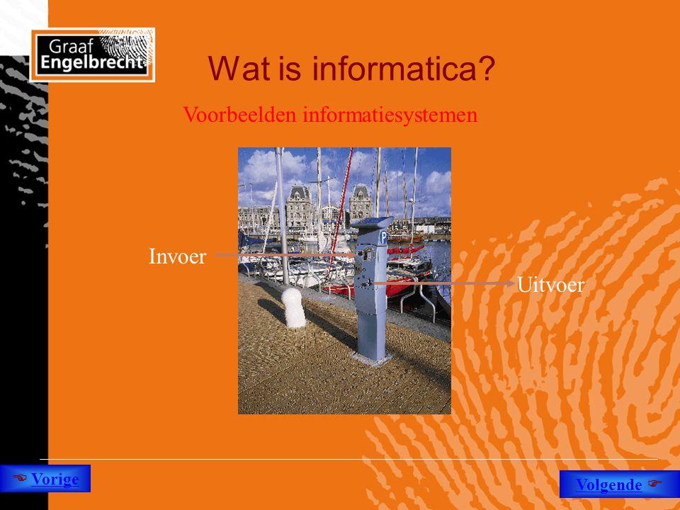Wat is informatica? Invoer Uitvoer Voorbeelden informatiesystemen  Vorige Volgende 