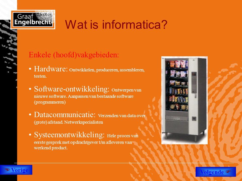 Wat is informatica? •Hardware: Ontwikkelen, produceren, assembleren, testen. •Software-ontwikkeling: Ontwerpen van nieuwe software. Aanpassen van best