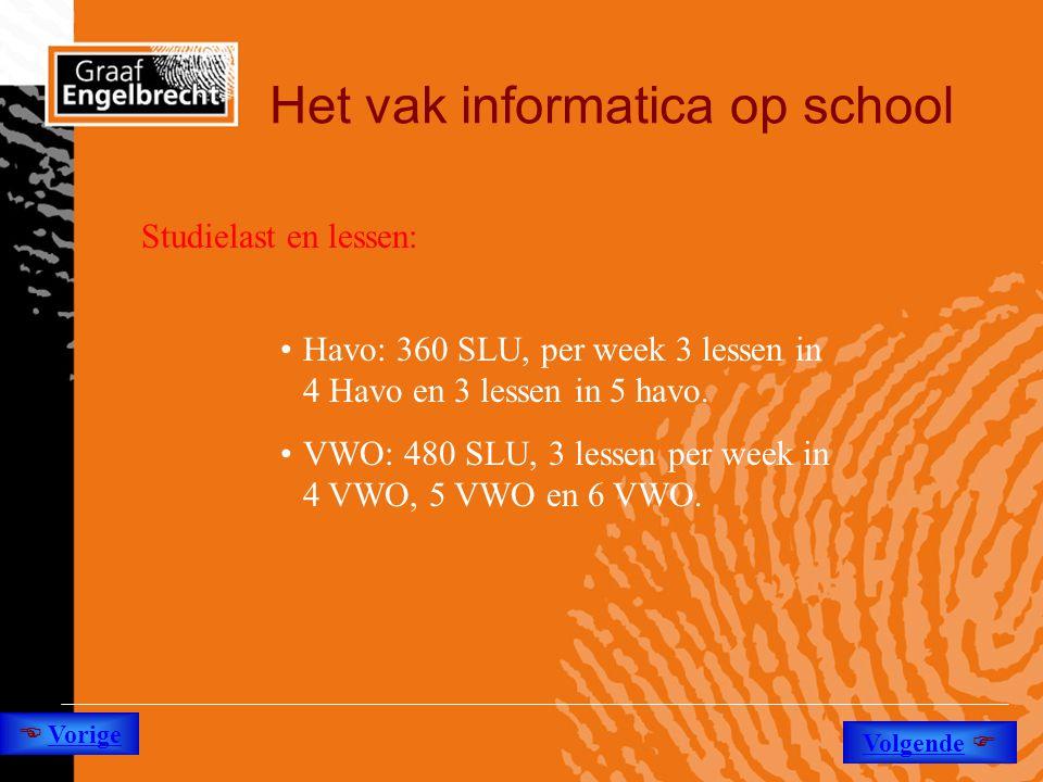 Het vak informatica op school Studielast en lessen: •Havo: 360 SLU, per week 3 lessen in 4 Havo en 3 lessen in 5 havo. •VWO: 480 SLU, 3 lessen per wee