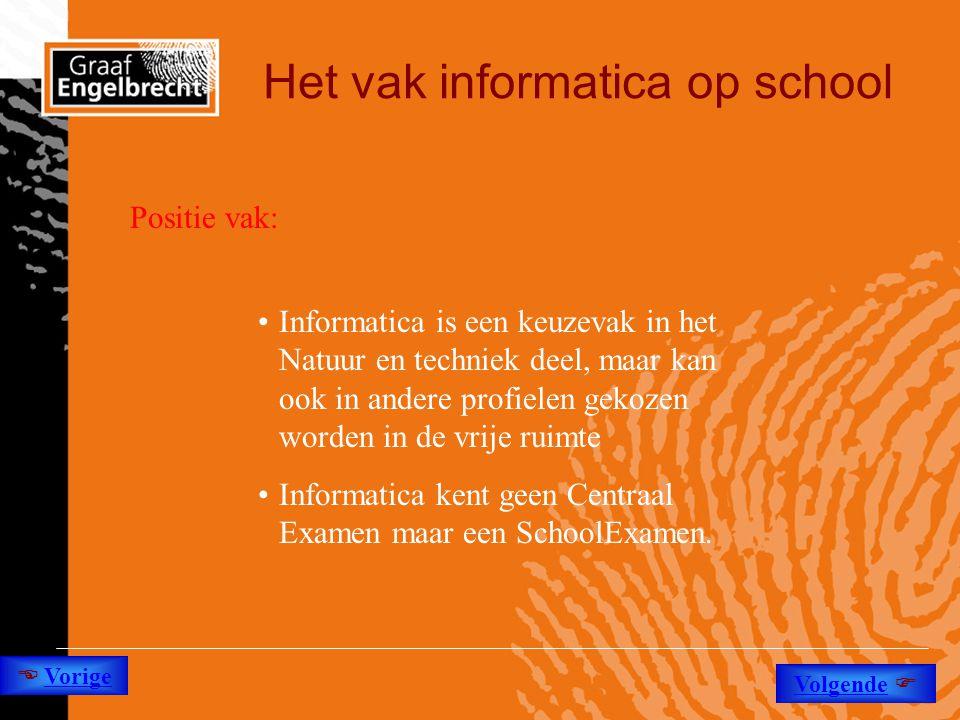 Het vak informatica op school Positie vak: •Informatica is een keuzevak in het Natuur en techniek deel, maar kan ook in andere profielen gekozen worde