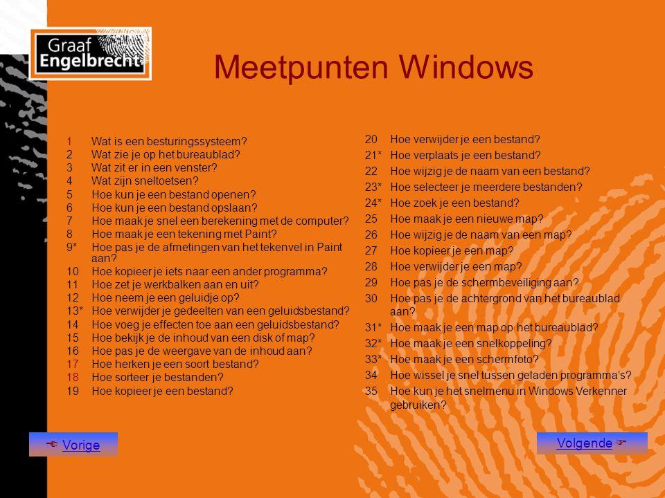 Meetpunten Windows 1Wat is een besturingssysteem? 2Wat zie je op het bureaublad? 3Wat zit er in een venster? 4Wat zijn sneltoetsen? 5Hoe kun je een be