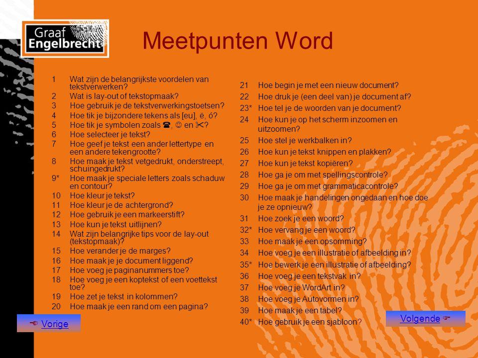 Meetpunten Word 1Wat zijn de belangrijkste voordelen van tekstverwerken? 2Wat is lay-out of tekstopmaak? 3Hoe gebruik je de tekstverwerkingstoetsen? 4