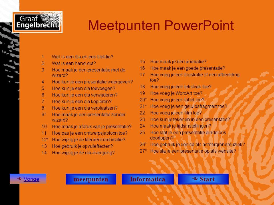 Meetpunten PowerPoint 1Wat is een dia en een titeldia? 2Wat is een hand-out? 3Hoe maak je een presentatie met de wizard? 4Hoe kun je een presentatie w