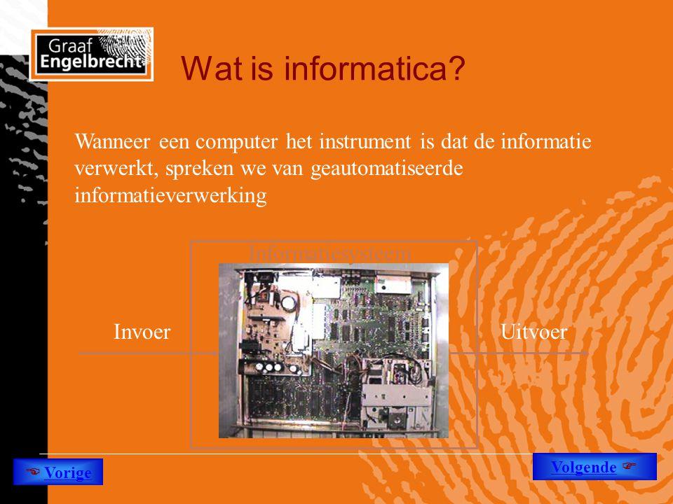 Wat is informatica? Wanneer een computer het instrument is dat de informatie verwerkt, spreken we van geautomatiseerde informatieverwerking InvoerUitv