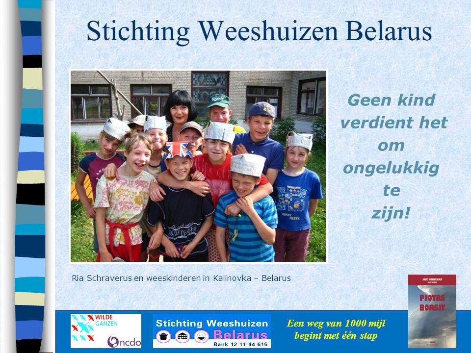 Stichting Weeshuizen Belarus Geen kind verdient het om ongelukkig te zijn! Een weg van 1000 mijl begint met één stap Ria Schraverus en weeskinderen in