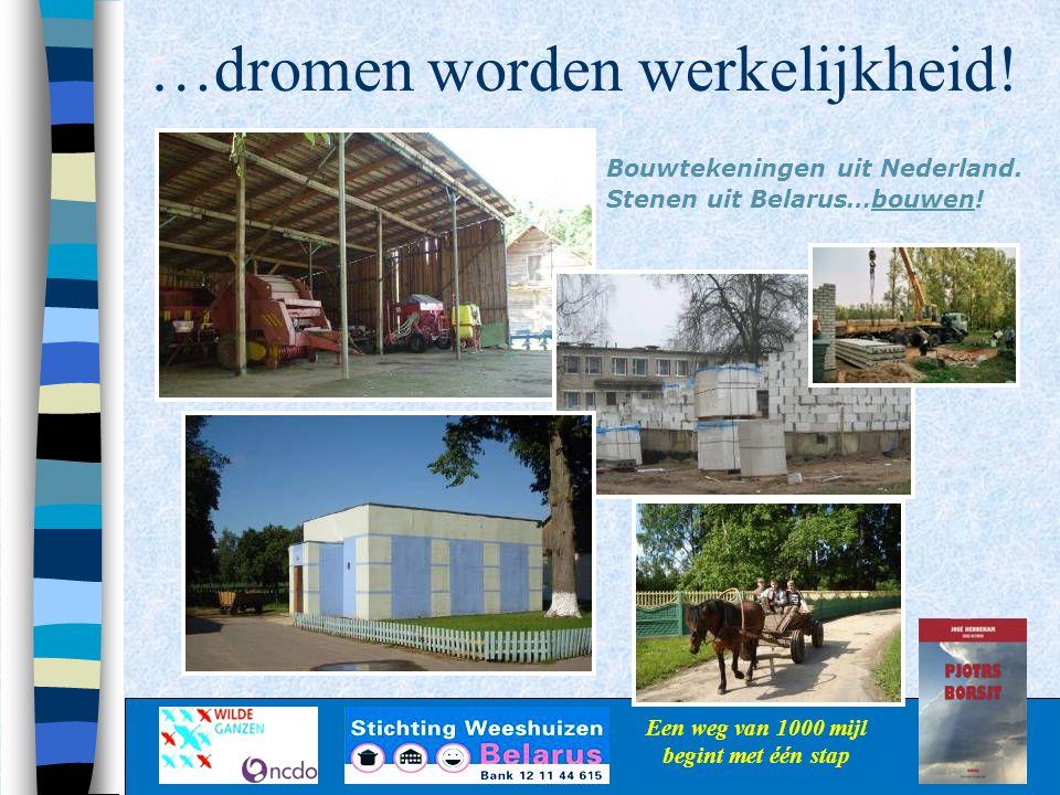 …dromen worden werkelijkheid! Een weg van 1000 mijl begint met één stap Bouwtekeningen uit Nederland. Stenen uit Belarus…bouwen!
