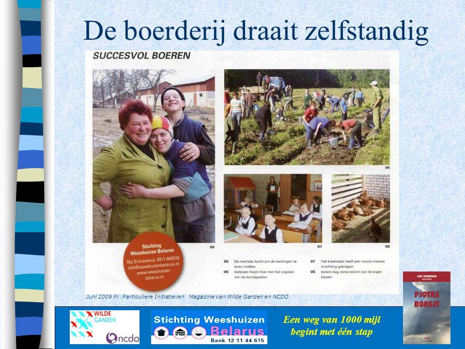 De boerderij draait zelfstandig Een weg van 1000 mijl begint met één stap Juni 2009 P! Particuliere Initiatieven Magazine van Wilde Ganzen en NCDO