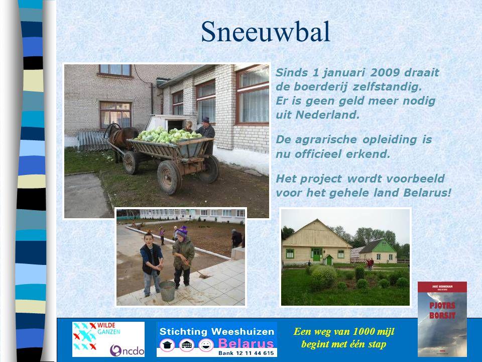 Sneeuwbal Een weg van 1000 mijl begint met één stap Sinds 1 januari 2009 draait de boerderij zelfstandig. Er is geen geld meer nodig uit Nederland. De