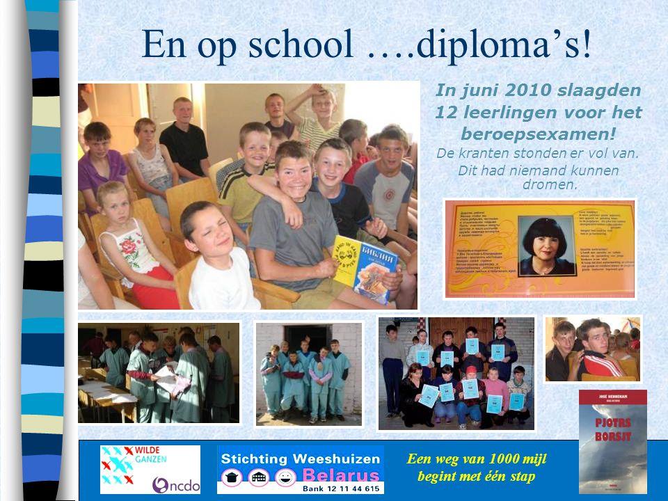 En op school ….diploma's! Een weg van 1000 mijl begint met één stap In juni 2010 slaagden 12 leerlingen voor het beroepsexamen! De kranten stonden er