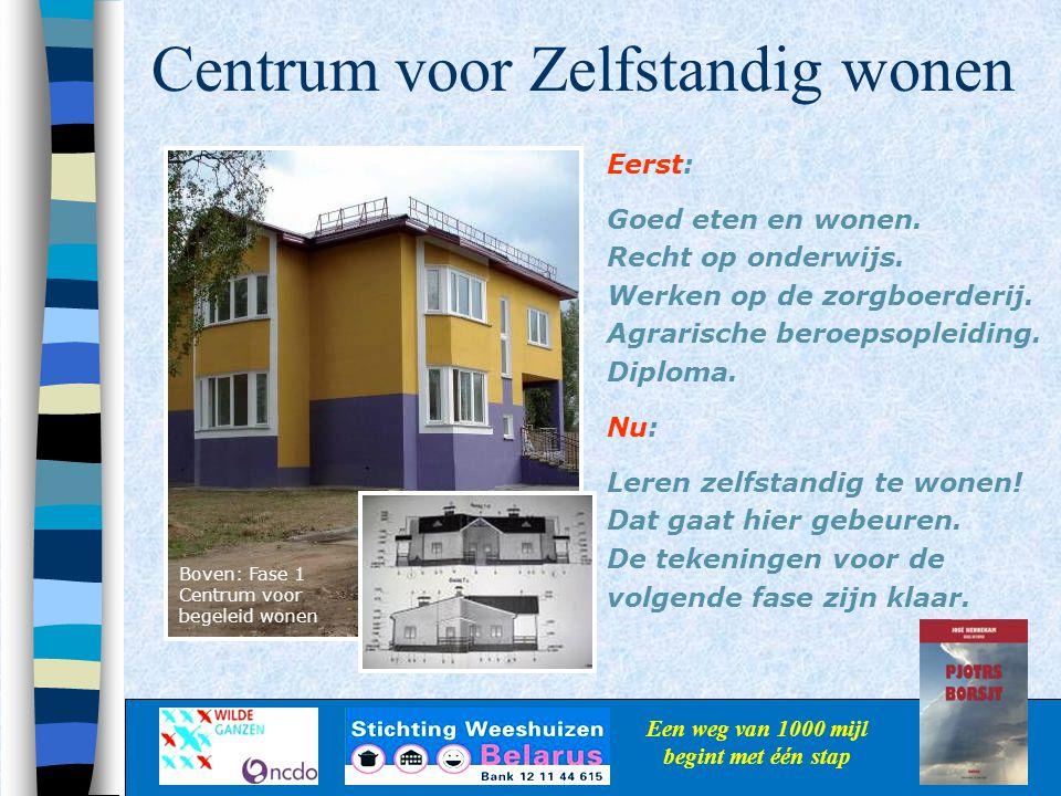 Centrum voor Zelfstandig wonen Een weg van 1000 mijl begint met één stap Eerst: Goed eten en wonen. Recht op onderwijs. Werken op de zorgboerderij. Ag