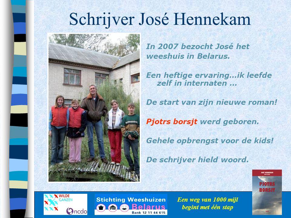 Schrijver José Hennekam Een weg van 1000 mijl begint met één stap In 2007 bezocht José het weeshuis in Belarus. Een heftige ervaring…ik leefde zelf in