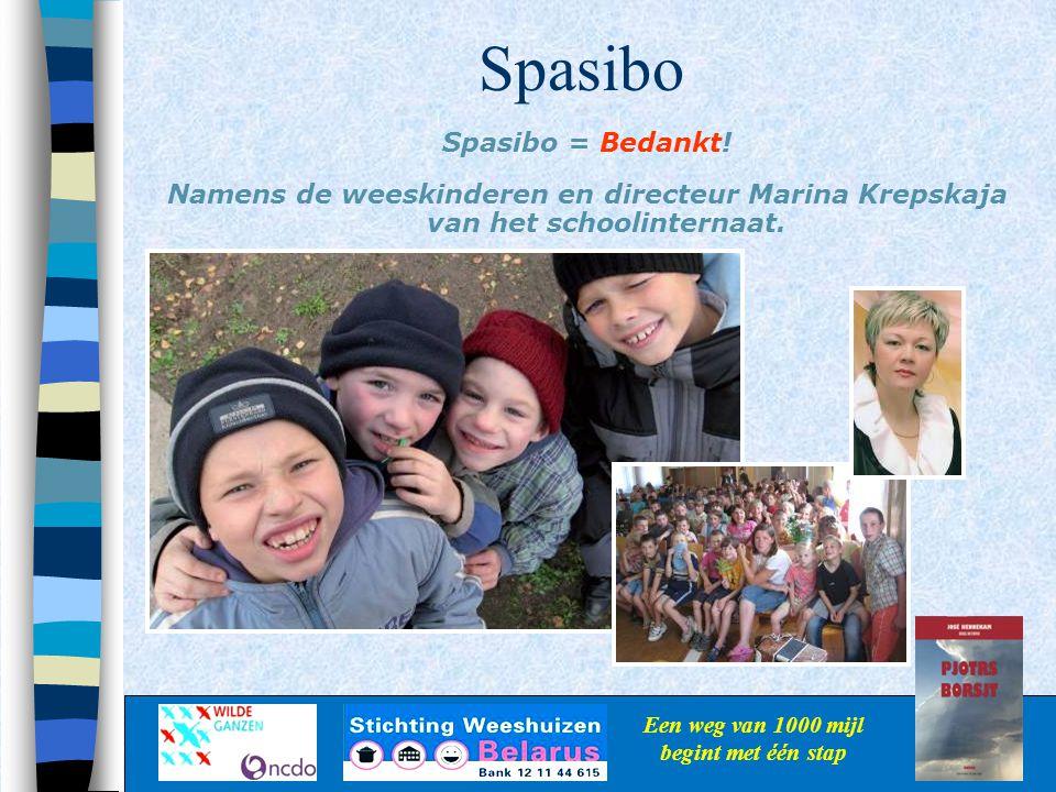 Spasibo Een weg van 1000 mijl begint met één stap Spasibo = Bedankt! Namens de weeskinderen en directeur Marina Krepskaja van het schoolinternaat.