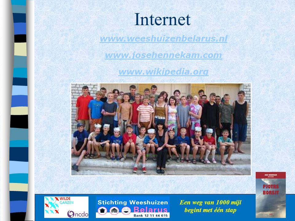 Internet Een weg van 1000 mijl begint met één stap www.weeshuizenbelarus.nl www.josehennekam.com www.wikipedia.org