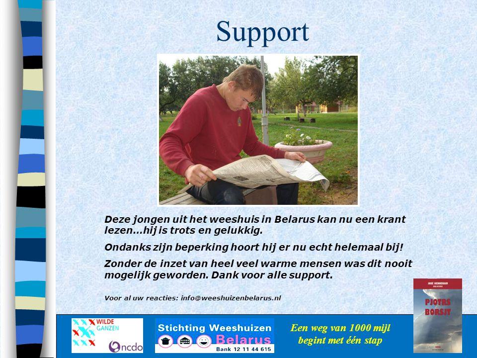 Support Een weg van 1000 mijl begint met één stap Deze jongen uit het weeshuis in Belarus kan nu een krant lezen…hij is trots en gelukkig. Ondanks zij