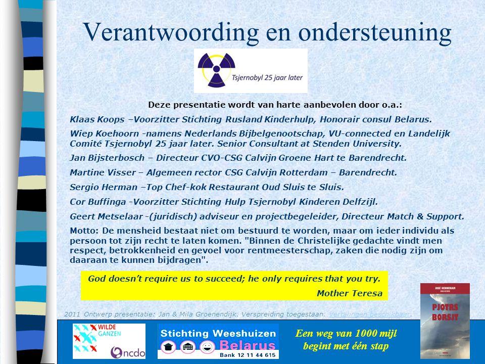 Verantwoording en ondersteuning Een weg van 1000 mijl begint met één stap Deze presentatie wordt van harte aanbevolen door o.a.: Klaas Koops –Voorzitt