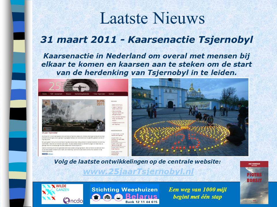 Laatste Nieuws Een weg van 1000 mijl begint met één stap 31 maart 2011 - Kaarsenactie Tsjernobyl Kaarsenactie in Nederland om overal met mensen bij el