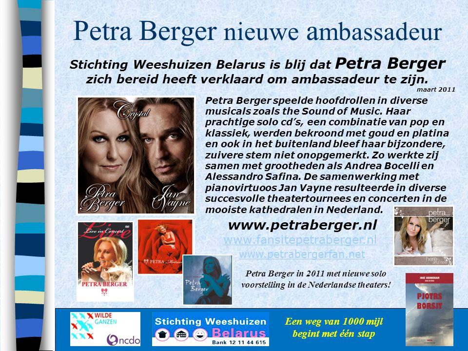 Petra Berger nieuwe a mbassadeur Een weg van 1000 mijl begint met één stap Stichting Weeshuizen Belarus is blij dat Petra Berger zich bereid heeft ver