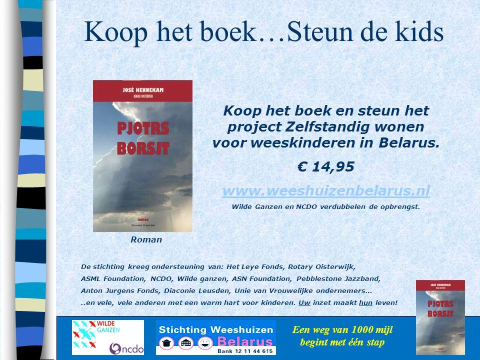 Koop het boek…Steun de kids Een weg van 1000 mijl begint met één stap Koop het boek en steun het project Zelfstandig wonen voor weeskinderen in Belaru